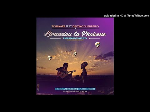 Tchakaze Feat. Deltino Guerreiro - Lirandzu La Phoisene