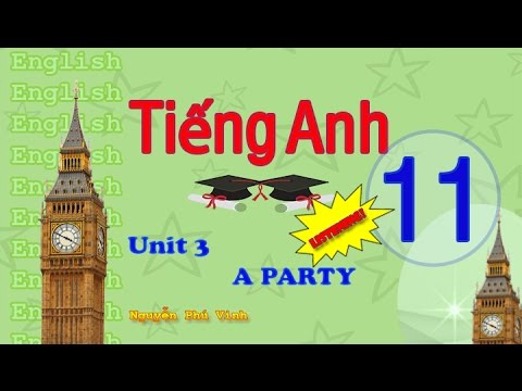 TIẾNG ANH LỚP 11 – UNIT 3 : A PARTY (LISTENING) | ENGLISH 11