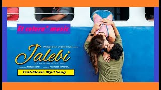 Jalebi-Movie Audio Song | Hindi Movie Mp3 Song-2018 | Varun Mitra | Rhea Chakraborty |