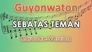 Guyonwaton - Sebatas Teman (Karaoke Lirik Tanpa Vokal) by regis