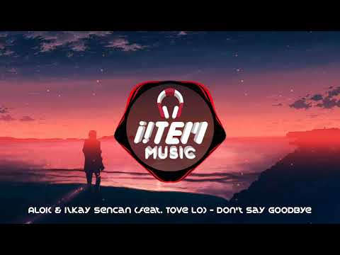 Alok & Ilkay Sencan feat. Tove Lo - Don't Say Goodbye (Extended Mix)