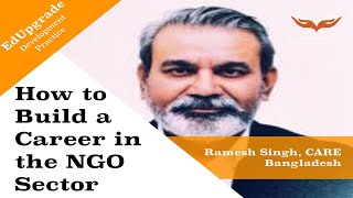 How to Build a Career in the NGO Sector   Ramesh Singh, CARE Bangladesh   EdUpgrade