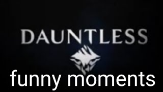 Dauntless funny moments