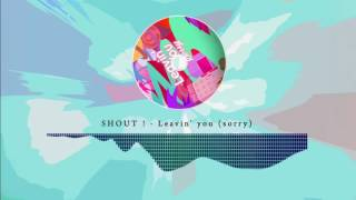 SHOUT! - Leavin' You Sorry (Official Audio)