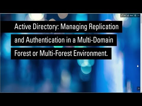 Managing AD Replication And Authentication In Multi Domain Multi Forest Scenarios
