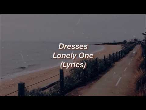 Dresses || Lonely One || (Lyrics)