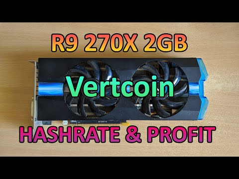 R9 270X 2GB - Vertcoin Hashrate \u0026 Profit (March 2021)