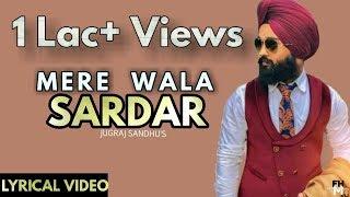 Mere Wala Sardar Lyrics Video | jugraj sandhu | Dr. Shree | New Punjabi Song 2018