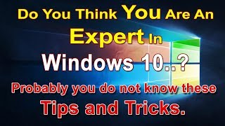 Windows 10 : Hidden Tips and Tricks