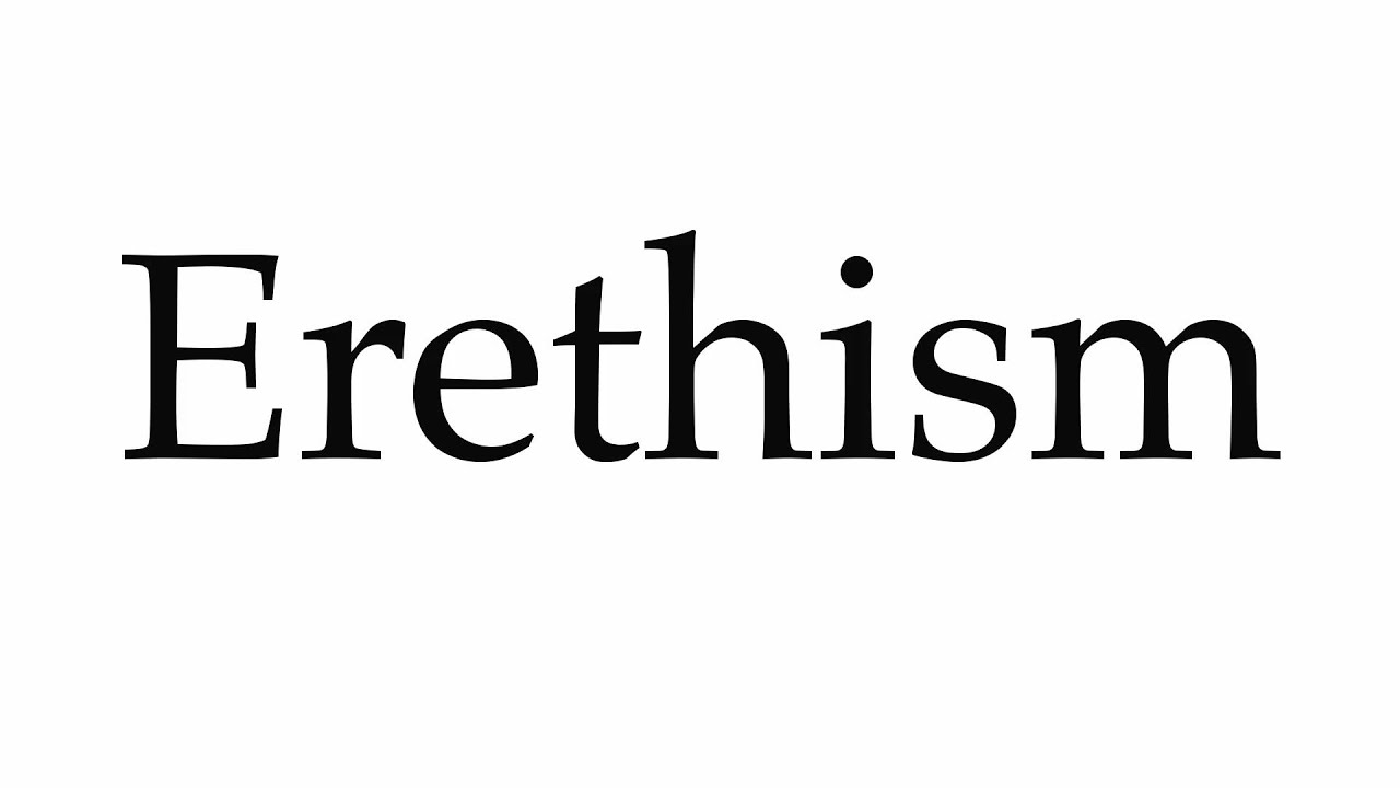 How to Pronounce Erethism - Yo...