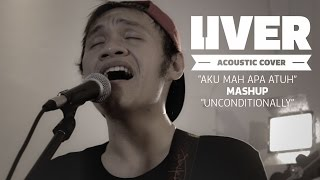 Aku Mah Apa Atuh MASHUP Unconditionally (Acoustic Cover by Iankanlah)