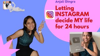 Letting INSTAGRAM decide MY life for 24 hours  silver play button unboxing  Anjali Dhingra