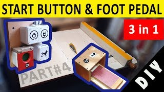 Start Button making + Foot Pedal / 3in1 Workbench Part#4