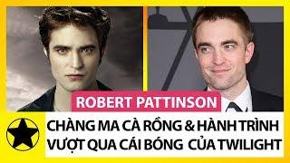 Robert Pattinson – Chàng Ma Cà Rồng Điển Trai Và Hành Trình Vượt Qua Cái Bóng Quá Lớn Của Twilight