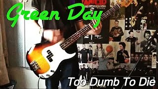 Green Day - Too Dumb To Die Bass Cover