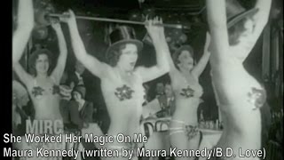 She Worked Her Magic On Me - Maura Kennedy (words: B.D. Love/music: Maura Kennedy)