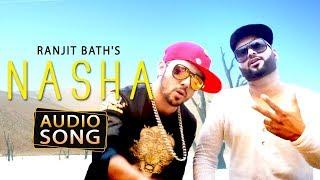 Nasha | Ranjit Bath Ft. Bhinda Aujla | Official Full Audio song | Punjabi Songs | Desi Swag Records
