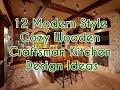 12 Modern Style Cozy Wooden Craftsman Kitchen Design Ideas - DecoNatic