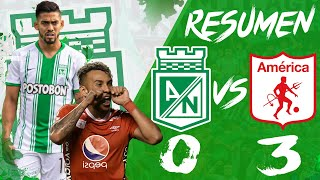 🔥!DESILUSIÓN TOTAL! /Atlético Nacional VS América 3 - 0 / RESUMEN / LIGA BETPLAY /CUARTOS DE FINAL