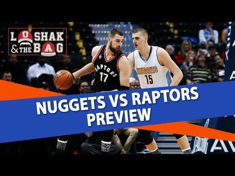 Loshak & The Bag | Denver Nuggets vs. Toronto Raptors | NBA Picks