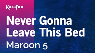 Karaoke Never Gonna Leave This Bed - Maroon 5 *