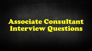 Associate Consultant Interview Questions
