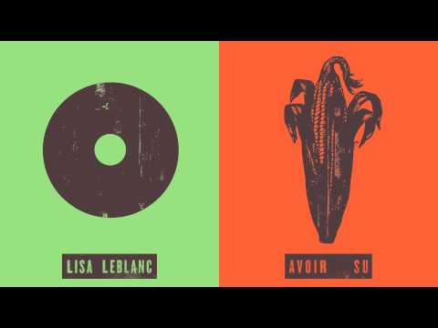 Lisa LeBlanc - Avoir su