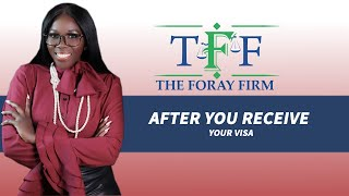 The Foray Firm Video - After You Receive Your Visa | The Foray Firm