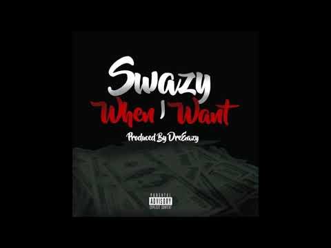 Swazy - When I Want (Prod. DreEazy)
