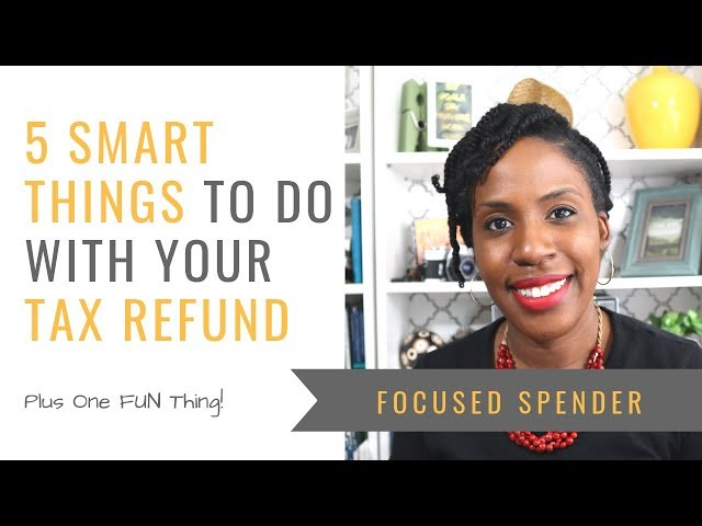 5 Smart Things to Do with Your Tax Refund Plus One Fun Thing