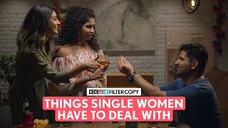 FilterCopy | Things Single Women Have To Deal With | Ft. Himika Bose, Aditya, Shagun & Shashank
