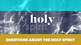 Holy Spirit Week 4 - Questions about the Holy Spirit