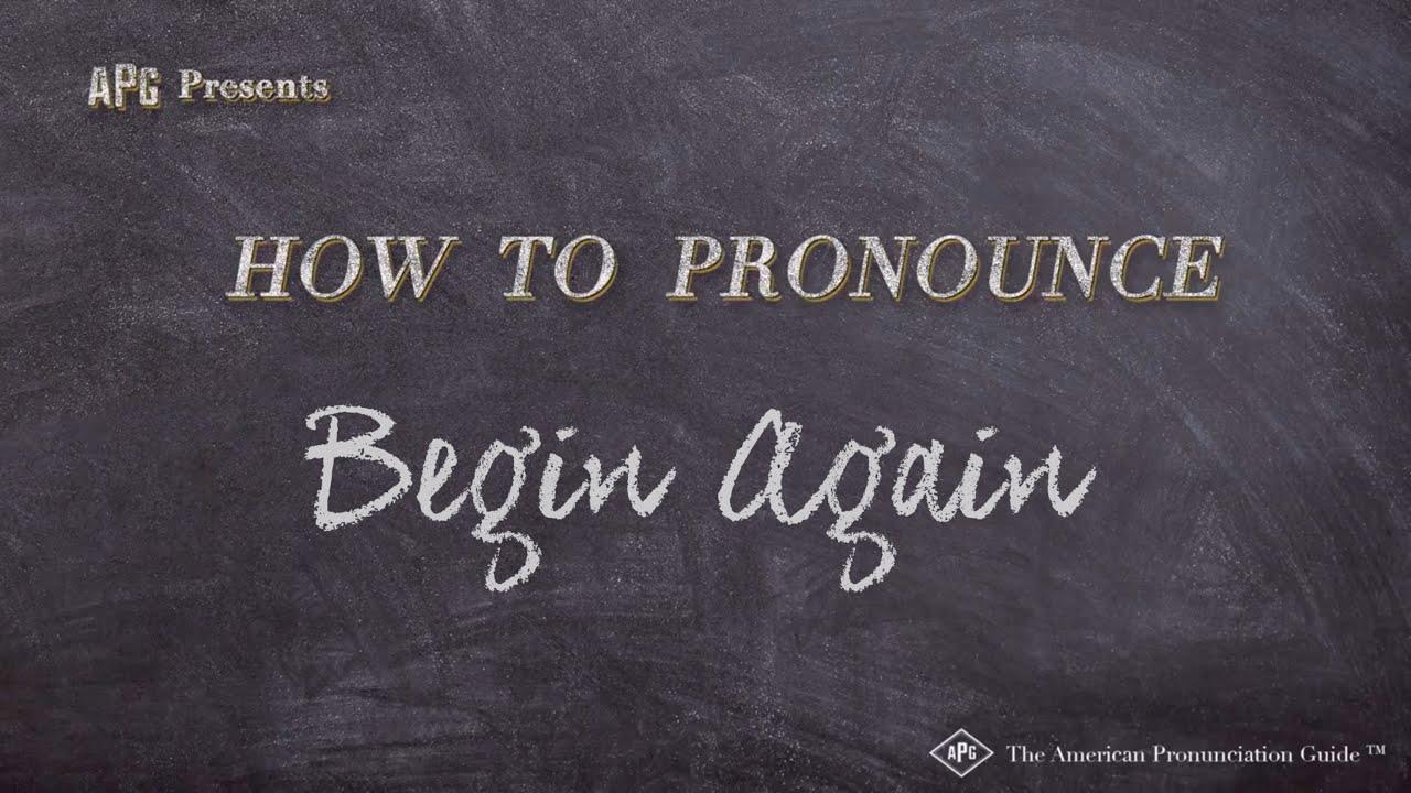 How to Pronounce Begin Again  Begin Again Pronunciation