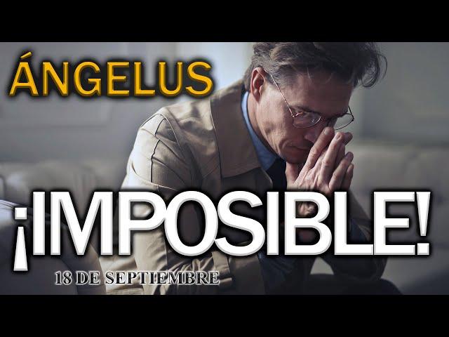 ÁNGELUS. ¡IMPOSIBLE! 18 de septiembre.