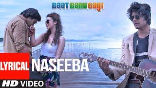 Naseeba (Lyrical) | Baat Ban Gayi | Ali Fazal, Anisa | Ash King | Rajeev Pal Singh Rana