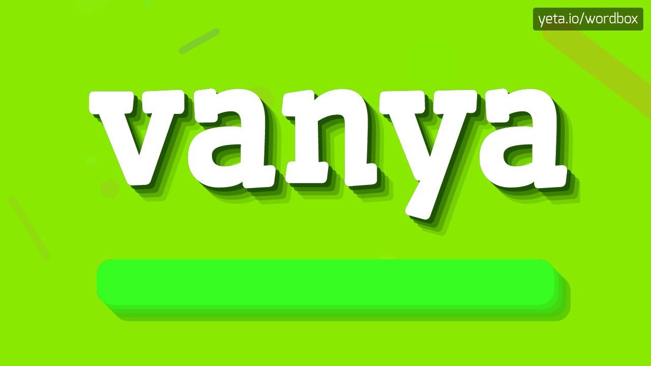Vanya How To Pronounce It Youtube