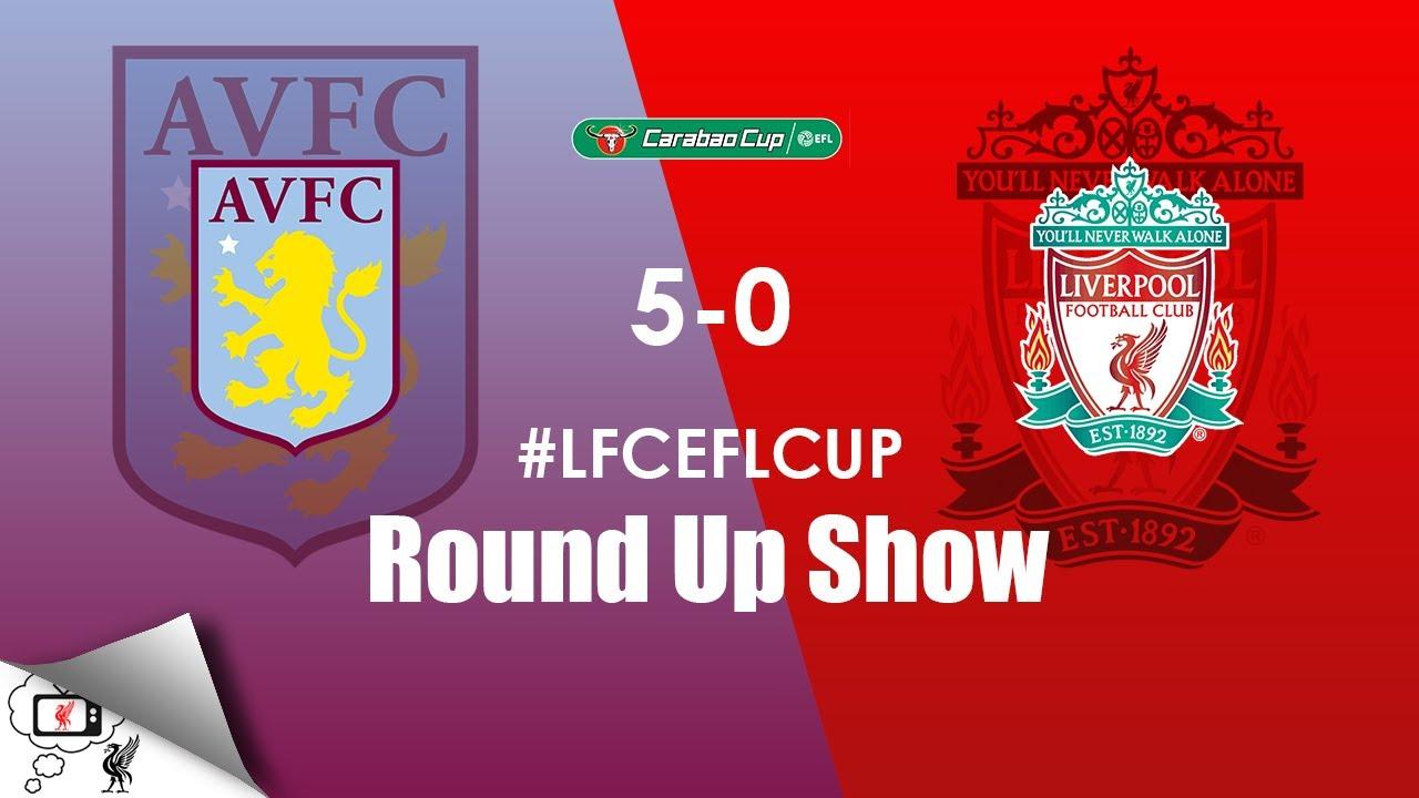 I AM TOTALLY DEVASTATED   Aston Villa 5-0 Liverpool Round ...