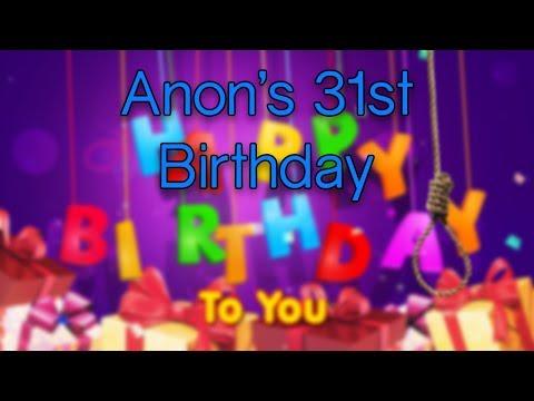 Anon's 31st Birthday