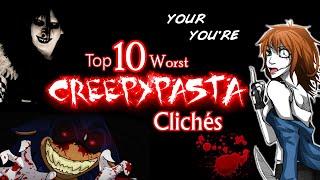 Top 10 WORST CREEPYPASTA Clichés