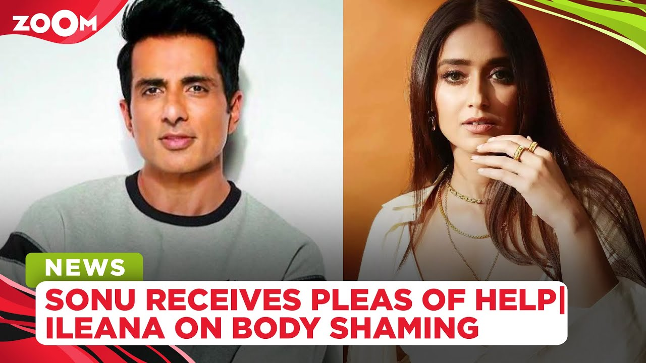 Sonu Sood shares video of his phone buzzing with pleas of help | Ileana D'cruz on being body-shamed