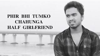Download Lagu Phir Bhi Tumko Chahunga | Sad Version | Half Girlfriend | Abhijeet MP3
