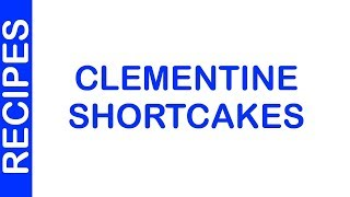 Clementine Shortcakes | EASY TO LEARN | QUICK RECIPES