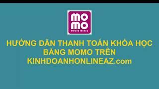 Hướng dẫn thanh toán khóa học bằng hình thức MoMo trên KinhDoanhOnlineAZ