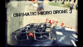 Cinematic Micro Drone part 2