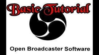 Open Broadcaster Software Basic Tutorial