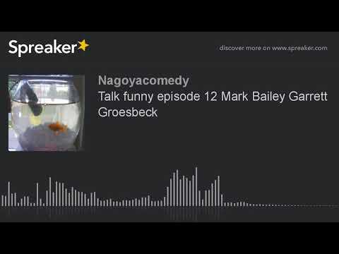Talk funny episode 12 Mark Bailey Garrett Groesbeck (part 2 of 2)