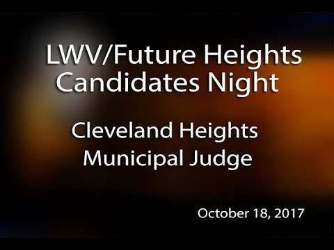 LWV Future Heights Candidates Night Cleveland Heights Municipal Judge October 18, 2017