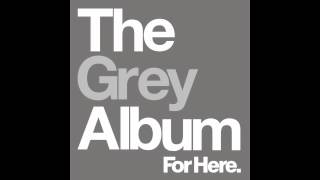 05) For Here. - No Gravity - The Grey Album