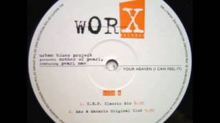 Urban Blues Project Presents Mother Of Pearl - Your Heaven (I Can Feel It) (U.B.P. Classic Mix)