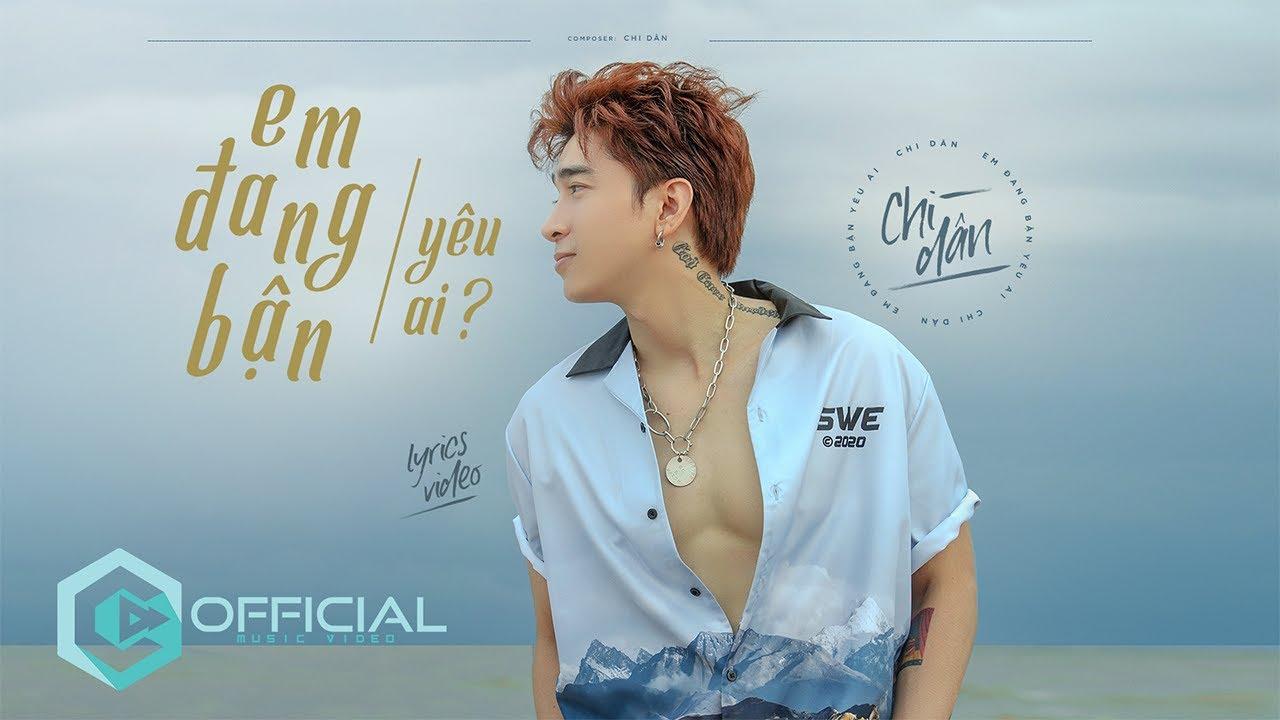 Em Đang Bận Yêu Ai - Chi Dân | Official MV Lyrics